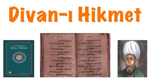 Divan-ı Hikmet, Divan-ı Hikmet nedir, Divan-ı Hikmet özellikleri, Divan-ı Hikmet yazarı, Divan-ı Hikmet içeriği, Divan-ı Hikmet konusu, Divan-ı Hikmet hakkında bilgi