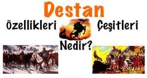 Destan, Destanlar, Destan nedir, Destan özellikleri, Destan türleri