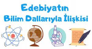 Edebiyatın Bilim Dallarıyla İlişkisi, Edebiyat-Bilim İlişkisi, edebiyatın bilimlerle ilişkisi, 9.sınıf edebiyat bilim ilişkisi