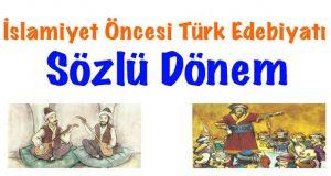Sözlü Dönem, İslamiyet Öncesi Sözlü Dönem, Sözlü Dönem Edebiyatı, Sözlü Dönem ürünleri, Sözlü edebiyat