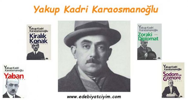Yakup Kadri Karaosmanoğlu kimdir, Yakup Kadri Karaosmanoğlu hayatı, Yakup Kadri Karaosmanoğlu kitapları, Yakup Kadri Karaosmanoğlu eserleri