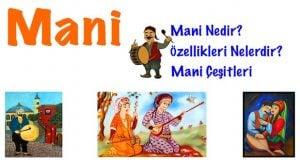 Mani, Mani nedir, Mani ne demek, Mani özellikleri, Mani çeşitleri, Mani örnekleri, Maninin özellikleri