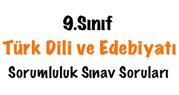 9.Sınıf Türk Dili ve Edebiyatı sorumluluk sınavı, 9.Sınıf Türk Dili ve Edebiyatı sorumluluk sınavı soruları, 9.Sınıf Türk Dili ve Edebiyatı sorumluluk soruları, 9.sınıf edebiyat sorumluluk sınavı, Türk Dili ve Edebiyatı sorumluluk sınavı 9.sınıf