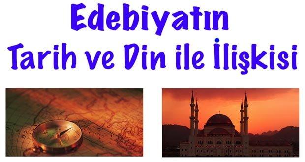 Edebiyatın Tarih ve Din ile İlişkisi, Edebiyat-Tarih ilişkisi, Edebiyat-din ilişkisi, Edebiyatın tarih ile ilişkisi, Edebiyatın din ile ilişkisi