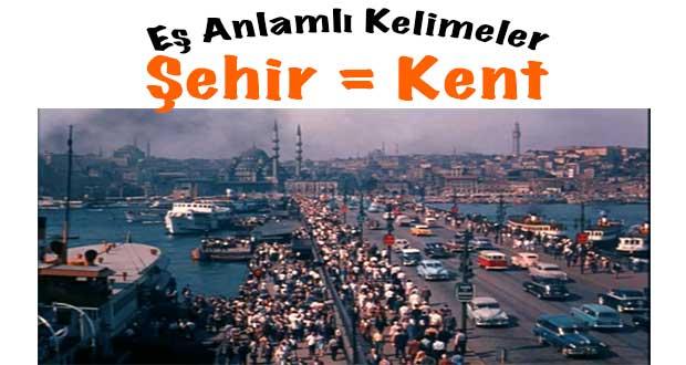 Şehir eş anlamlısı, kent eş anlamlısı, şehrin eş anlamlısı, kentin eş anlamlısı