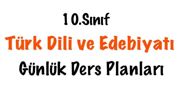 10.sınıf Edebiyat günlük plan, 10 Türk Dili ve Edebiyatı günlük plan, 10.sınıf edebiyat dersi günlük planlar, 10.Sınıflar günlük plan edebiyat