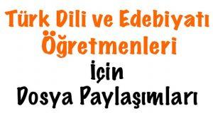 Türk Dili ve Edebiyatı öğretmenleri dosya paylaşımları, Türk Dili ve Edebiyatı öğretmeni dosyaları, Edebiyat öğretmeni dosya paylaşımı