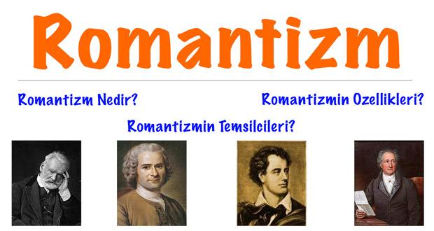 Romantizm, Romantizm nedir, Romantizmin doğuşu, Romantizmin temsilcileri, Romantizm özellikleri, Romantizmin özellikleri