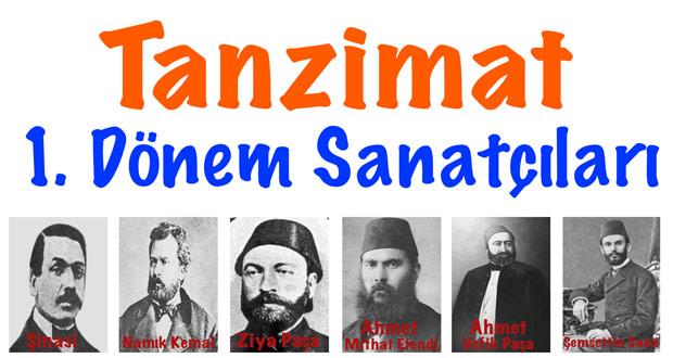 Tanzimat sanatçıları, Tanzimat 1.dönem sanatçıları, Tanzimat 1.dönem edebiyatçıları, 1. dönem Tanzimat sanatçıları, 1.dönem Tanzimat edebiyatçıları 1. tanzimat dönemi edebiyatçıları, birinci dönem tanzimat sanatçıları
