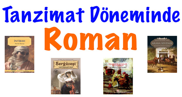 Tanzimat Döneminde Roman, Tanzimat Döneminde Roman konusu, Tanzimat Döneminde Roman özellikleri, Tanzimat Dönemi Roman, Tanzimat Döneminde romanın gelişimi, Tanzimat edebiyatı roman, Tanzimat edebiyatı roman özellikleri