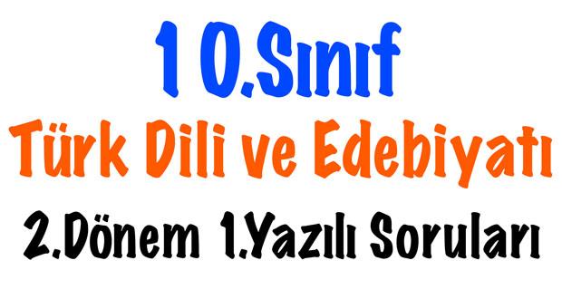 10.Sınıf Türk Dili ve Edebiyatı 2.dönem 1.yazılı soruları, 10.Sınıf Türk Dili ve Edebiyatı 2.dönem 1.sınav soruları