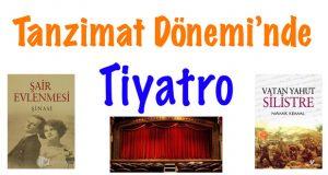 Tanzimat Dönemi tiyatro, Tanzimat Dönemi'nde tiyatro, Tanzimat Dönemi tiyatro eserleri, Tanzimat Dönemi tiyatro yazarları, Tanzimat Dönemi tiyatrosu