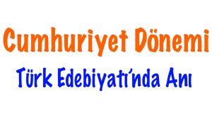 Cumhuriyet Dönemi'nde Anı, Cumhuriyet Dönemi'nde Hatıra, Cumhuriyet Dönemi Türk Edebiyatı'nda Anı