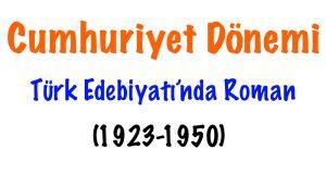 Cumhuriyet Dönemi Türk Edebiyatı'nda Roman (1923-1950), 1923-1950 cumhuriyet dönemi roman, Cumhuriyetin ilk yıllarında roman