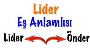 Lider Eş Anlamlısı, Liderin eş anlamlısı, Lider kelimesinin eş anlamlısı, Lider sözcüğünün eş anlamlısı, Lider eş anlamı nedir, Liderin anlamdaşı