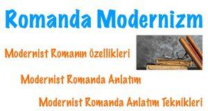 Romanda Modernizm, Romanda Modernizm nedir, Romanda Modernizm özellikleri, modernist roman, modernist roman nedir, modernist roman özellikleri, modernist romanda anlatım