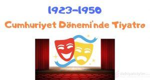 1923-1950 Yılları Cumhuriyet Dönemi'nde Tiyatro, 1923 sonrası tiyatro, Tiyatro 1923-1950, 1923-1950 arası Türk tiyatrosu