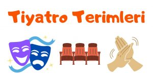 Tiyatro, Tiyatro Terimleri, Tiyatro Terimleri nedir, Tiyatro Terimleri nelerdir, Tiyatro Terimleri hakkında bilgi, Tiyatro Terimleri listesi, Tiyatro Terimleri tablosu, Tiyatro Terimleri açıklamaları