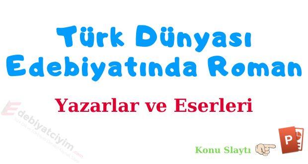 Türk Dünyası Edebiyatında Roman, Türk Dünyası Edebiyatı, Türk Dünyasında Edebiyat, Azerbaycan edebiyatı, Türklerin edebiyatı, Türklerin yaşadığı coğrafyalarda edebiyat